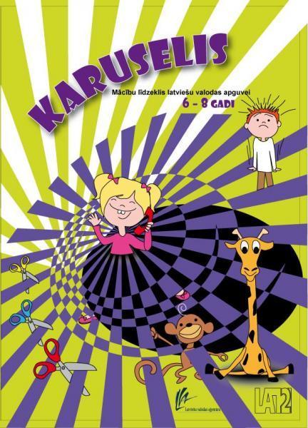 Karuselis. Mācību līdzeklis latviešu valodas apguvei 6-8 gadi