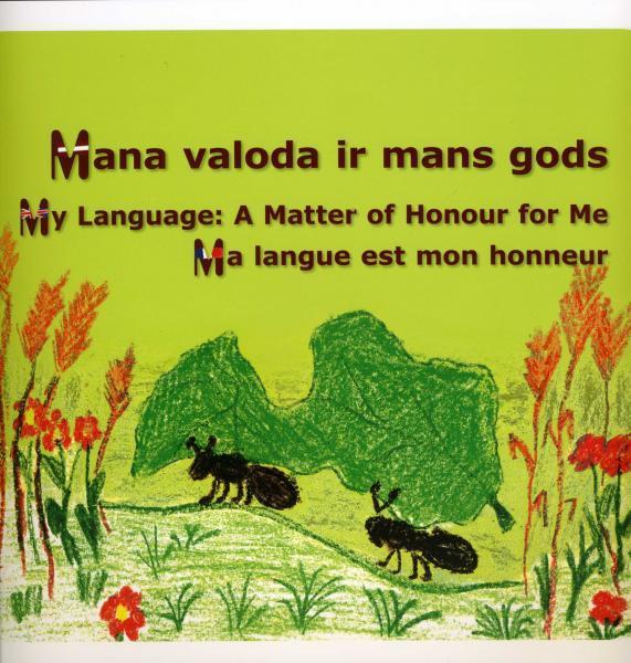 Mana valoda ir mans gods. My Language: A Matter of Honour for Me. Ma langue est mon honneur