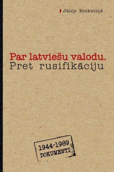 Par latviešu valodu. Pret rusifikāciju. 1944-1989. Dokumenti