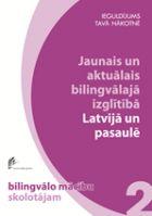 Jaunais un aktuālais bilingvālajā izglītībā Latvijā un pasaulē